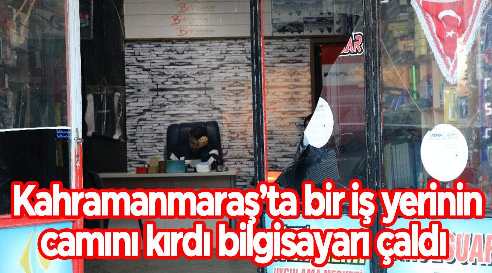 Kahramanmaraş'ta bir iş yerinin camını kırdı bilgisayarı çaldı