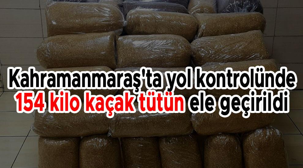 Kahramanmaraş'ta yol kontrolünde 154 kilo kaçak tütün ele geçirildi