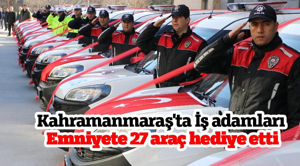 Kahramanmaraş'ta İş adamları Emniyete 27 araç hediye etti
