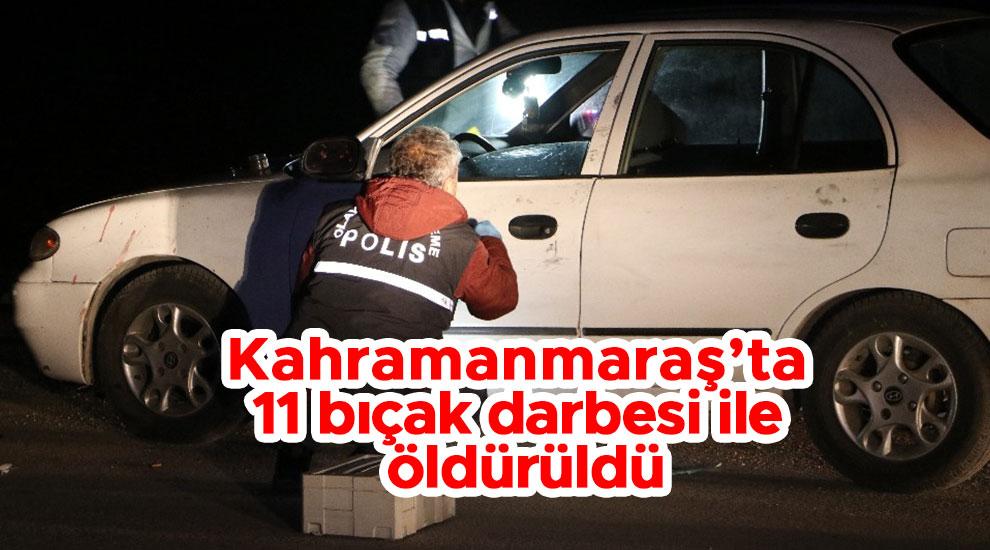 Kahramanmaraş'ta 11 bıçak darbesi ile öldürüldü