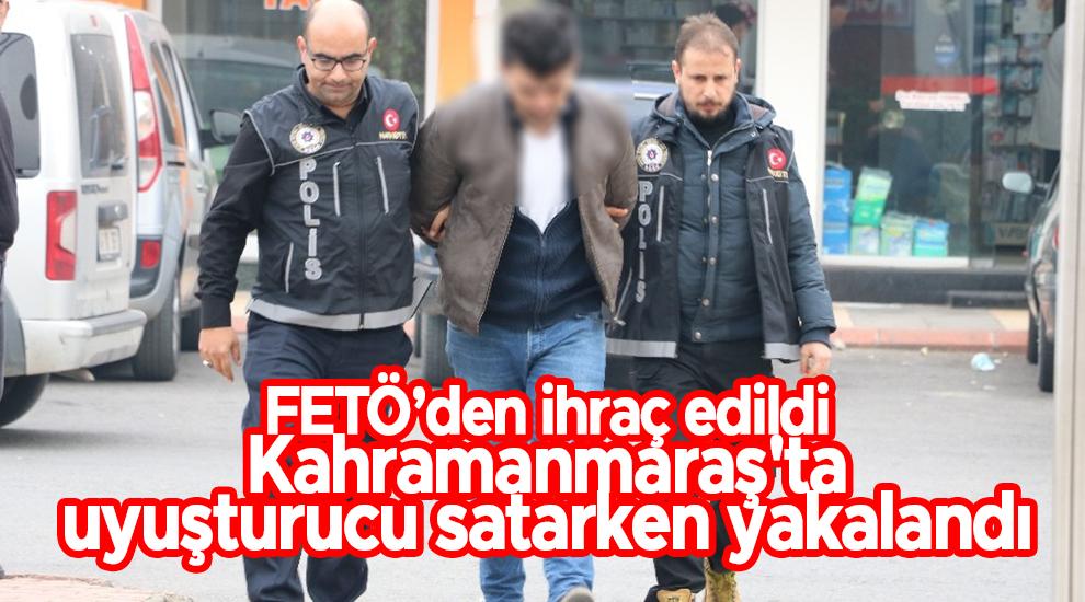 FETÖ'den ihraç edildi Kahramanmaraş'ta uyuşturucu satarken yakalandı