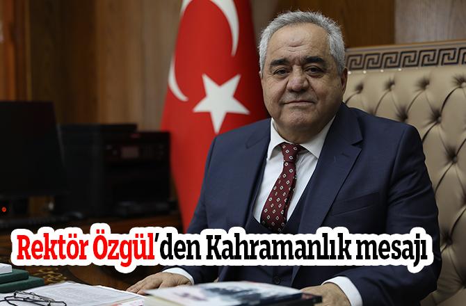 Rektör Özgül'den Kahramanlık mesajı