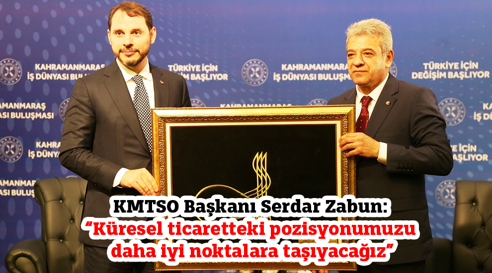 """KMTSO Başkanı Serdar Zabun: """"Küresel ticaretteki pozisyonumuzu daha iyi noktalara taşıyacağız"""""""