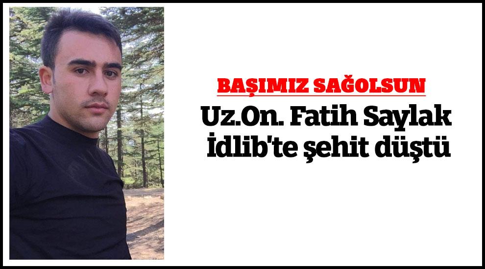 Uz.On. Fatih Saylak İdlib'te şehit düştü