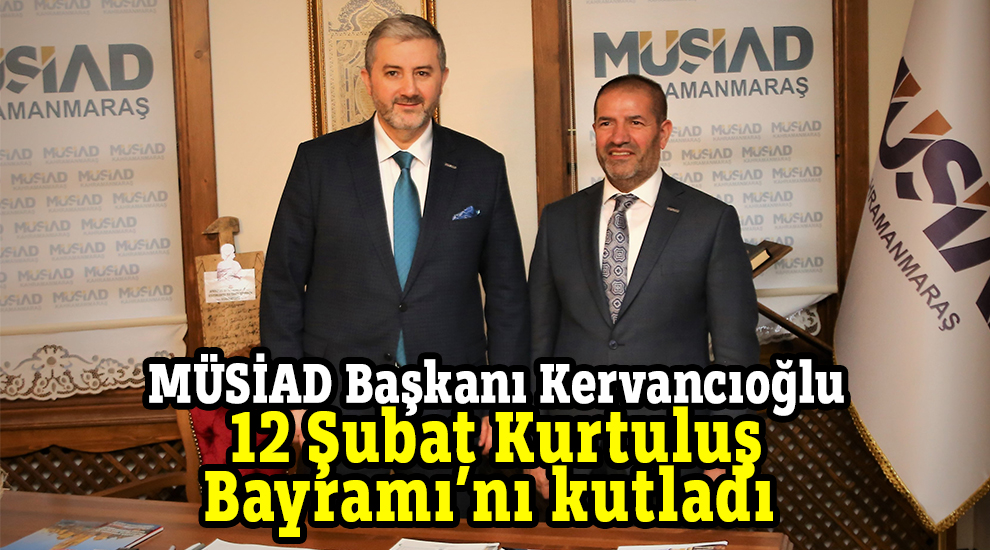 MÜSİAD Başkanı Kervancıoğlu 12 Şubat Kurtuluş Bayramı'nı kutladı