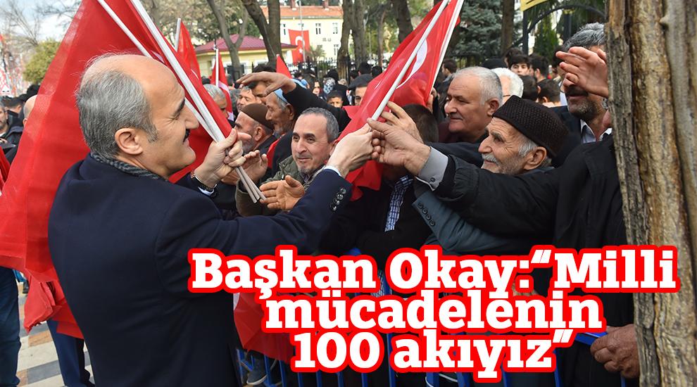 """Başkan Okay:""""Milli mücadelenin 100 akıyız"""""""