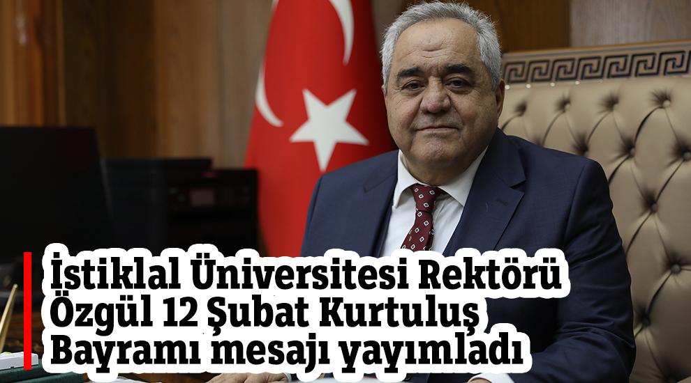 İstiklal Üniversitesi Rektörü Özgül 12 Şubat Kurtuluş Bayramı mesajı yayımladı