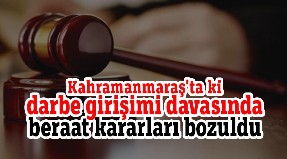 Kahramanmaraş'ta ki darbe girişimi davasında beraat kararları bozuldu