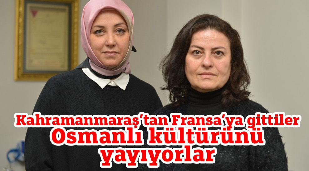Kahramanmaraş'tan Fransa'ya gittiler Osmanlı kültürünü yayıyorlar