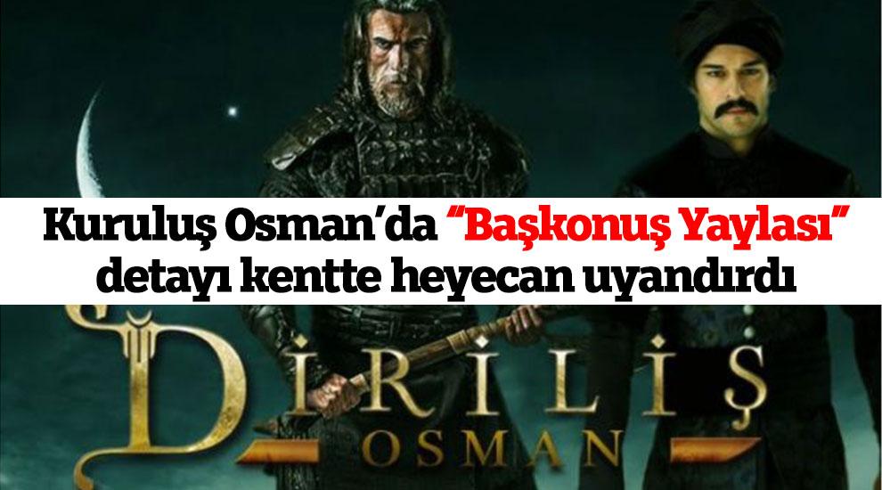 """Kuruluş Osman'da """"Başkonuş Yaylası"""" detayı kentte heyecan uyandırdı"""