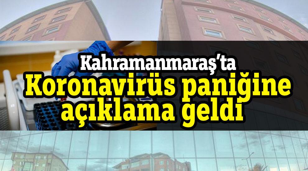Kahramanmaraş'ta Koronavirüs paniğine açıklama geldi