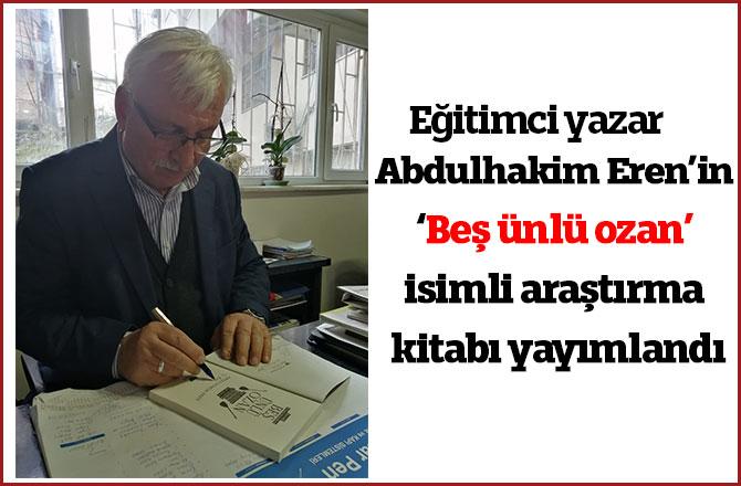 Abdulhakim Eren'in 'Beş ünlü ozan' isimli araştırma kitabı yayımlandı