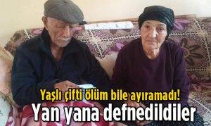 Yaşlı çifti ölüm bile ayıramadı! Yan yana toprağa verildiler