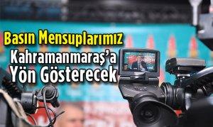 Basın Mensupları Kahramanmaraş'a Yön Gösterecek