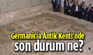 Germanicia Antik Kenti'nde son durum ne?