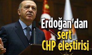 Erdoğan'dan sert CHP eleştirisi