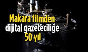 Makara filmden dijital gazeteciliğe 50 yıl