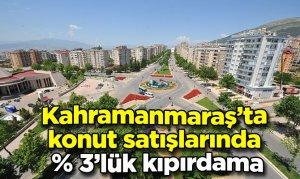 Kahramanmaraş'ta konut satışlarında % 3'lük kıpırdama