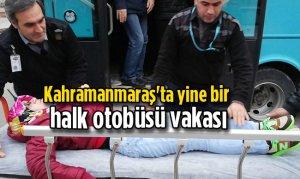 Kahramanmaraş'ta yine bir halk otobüsü vakası