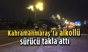Kahramanmaraş'ta alkollü sürücü takla attı
