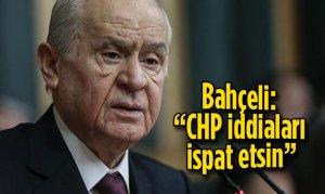 "Bahçeli ""CHP iddiaları ispat etsin"""