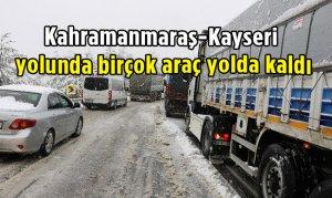Kahramanmaraş-Kayseri yolunda birçok araç yolda kaldı