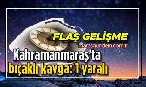 Kahramanmaraş'ta Sözle taciz iddiası kanlı bitti
