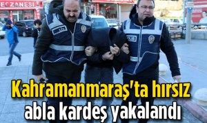 Kahramanmaraş'ta hırsız abla kardeş yakalandı