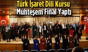 Türk İşaret Dili Kursu Muhteşem Final Yaptı