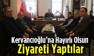 Kervancıoğlu'na Hayırlı Olsun Ziyareti Yaptılar