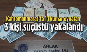Kahramanmaraş'ta 1'i kumar oynatan 3 kişi suçüstü yakalandı