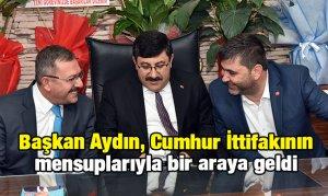 Başkan Aydın, Cumhur İttifakının Mensuplarıyla bir araya geldi