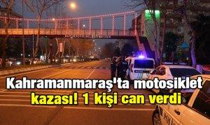 Kahramanmaraş'ta motosiklet kazası! 1 kişi can verdi