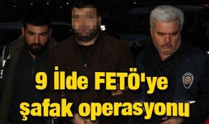9 ilde FETÖ'ye şafak operasyonu