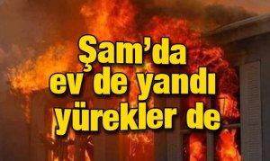 Şam'da ev de yandı yürekler de