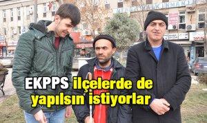 EKPPS ilçelerde de yapılsın istiyorlar