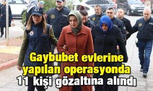Gaybubet evlerine yapılan operasyonda 11 kişi gözaltına alındı