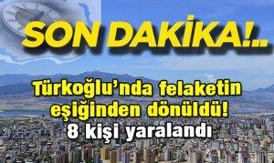 Türkoğlu'nda felaketin eşiğinden dönüldü! 8 kişi yaralandı
