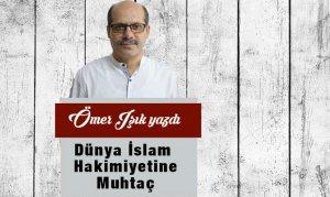 Dünya İslam Hakimiyetine Muhtaç