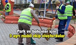 Park ve bahçeler için 3 ayrı mobil ekip oluşturdular