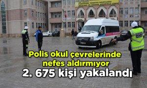 Polis okul çevrelerinde nefes aldırmıyor 2. 675 kişi yakalandı