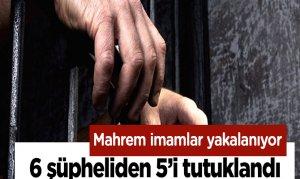 Mahrem imamlar davasında 6 şüpheliden 5'i tutuklandı