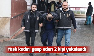 Yaşlı kadını gasp eden 2 kişi yakalandı
