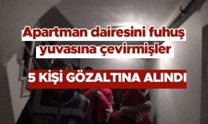 Kahramanmaraş'ta apartman dairesini fuhuş yuvasına çevirmişler
