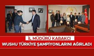 İl Müdürü Kabakcı Wushu Türkiye Şampiyonlarını Ağırladı