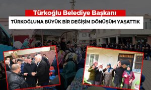 Türkoğluna Büyük Bir Değişim Dönüşüm Yaşattık