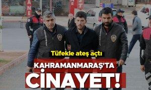 Kahramanmaraş'ta cinayet! Tüfekle ateş açtı