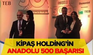 Kipaş Holding'in Anadolu 500 Başarısı