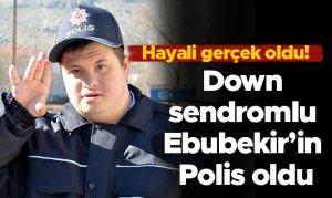 Down sendromlu Ebubekir'in Polis oldu