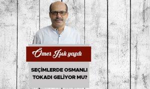 Seçimlerde Osmanlı Tokadı Geliyor mu?